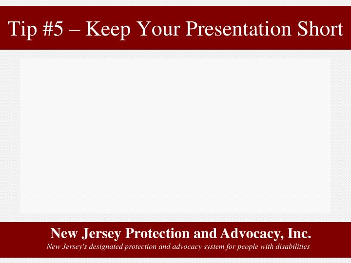Tip #5 – Keep Your Presentation Short