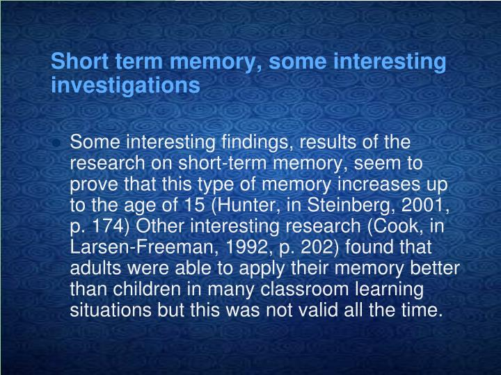 Short term memory, some interesting investigations