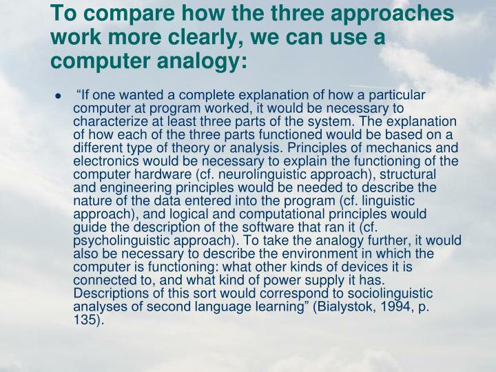 To compare how the three approaches work more clearly, we can use a computer analogy: