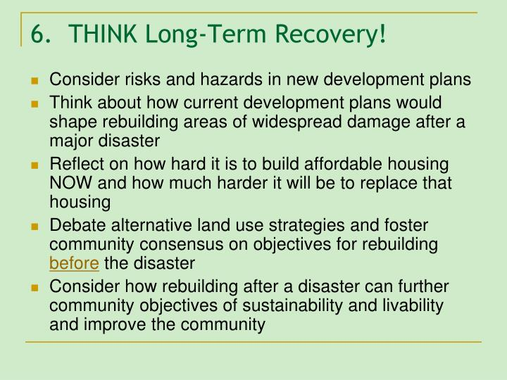 6.  THINK Long-Term Recovery!