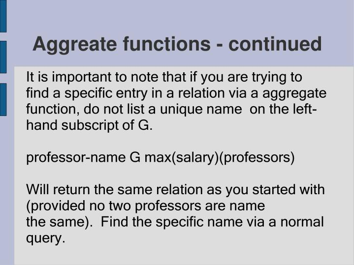 It is important to note that if you are trying to find a specific entry in a relation via a aggregate function, do not list a unique name  on the left-hand subscript of G.