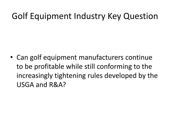 Golf Equipment Industry Key Question