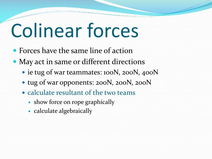 Colinear forces