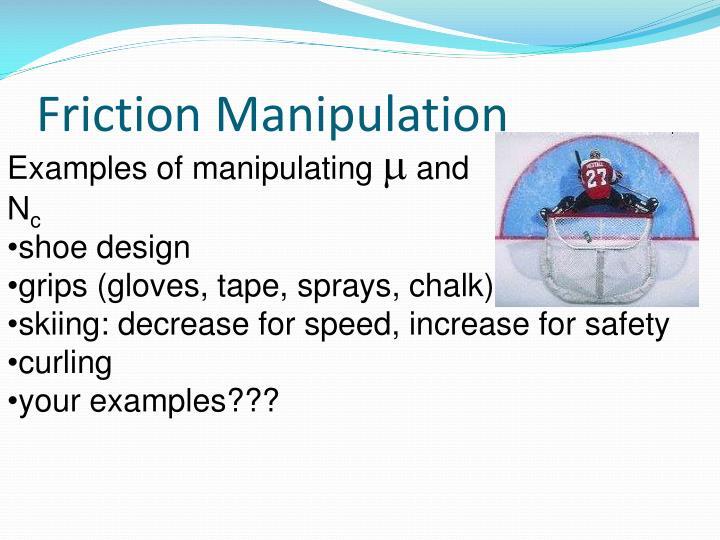 Friction Manipulation
