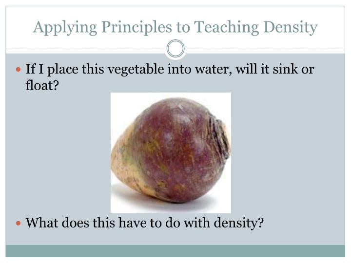 Applying Principles to Teaching Density