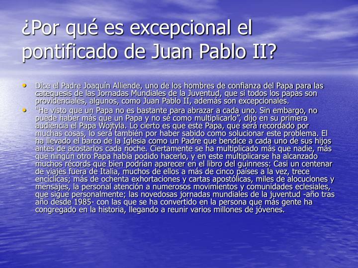 ¿Por qué es excepcional el pontificado de Juan Pablo II?