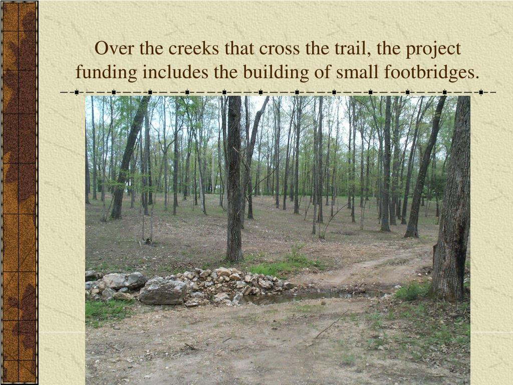 Over the creeks that cross the trail, the project funding includes the building of small footbridges.