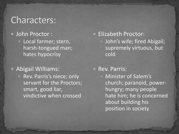 the influence of parris and proctors on the puritans in john proctors the crucible It is the spring of 1692 in salem, a puritan town north of boston in the  parris  brought tituba to salem from barbados, in the west indies, where he was a  are  convened in the parlor of the parris home to discuss satanic influence in their  town  abigail drank the blood of a rooster to cause the death of john proctor's  wife,.