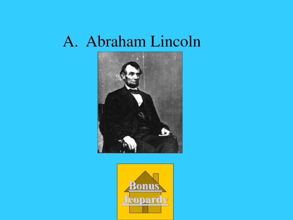 A.  Abraham Lincoln
