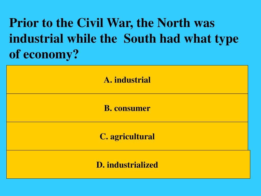 Prior to the Civil War, the North was industrial while the  South had what type of economy?
