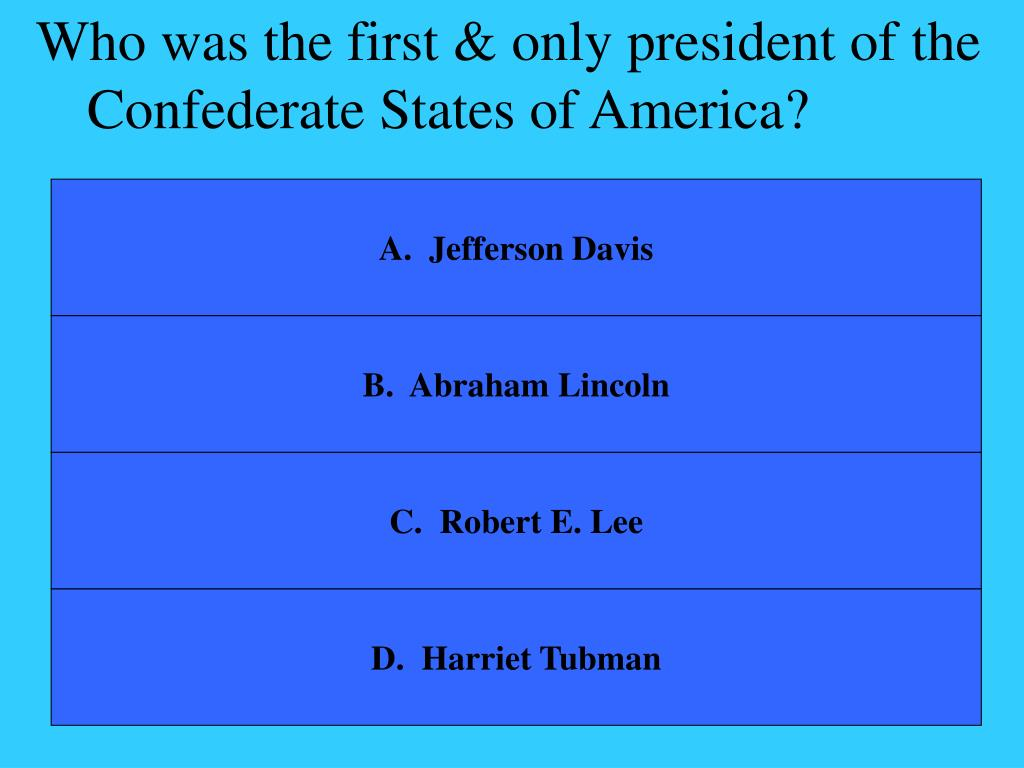 Who was the first & only president of the Confederate States of America?