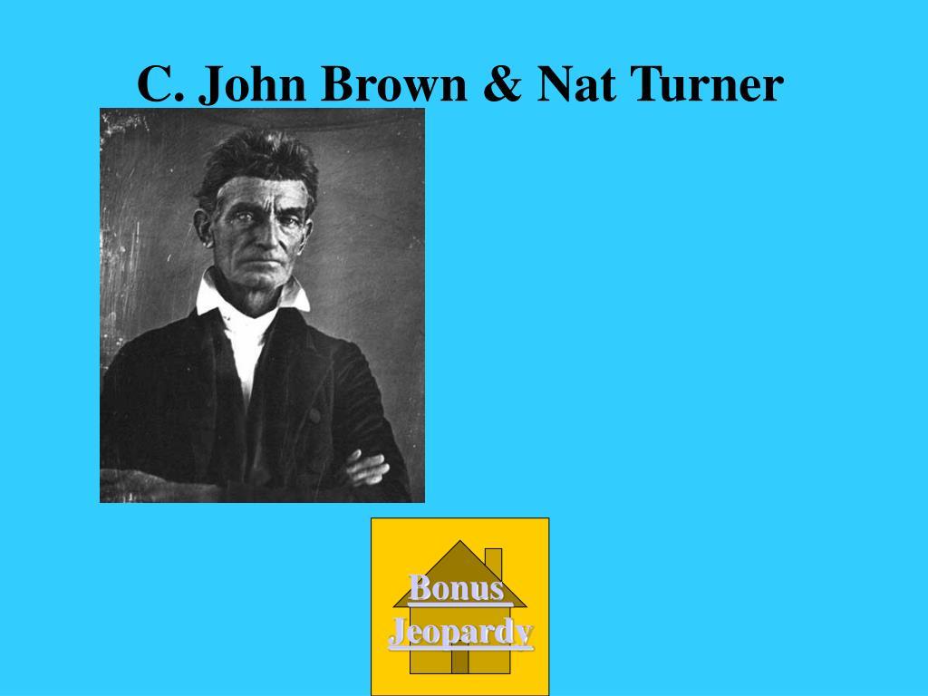 C. John Brown & Nat Turner