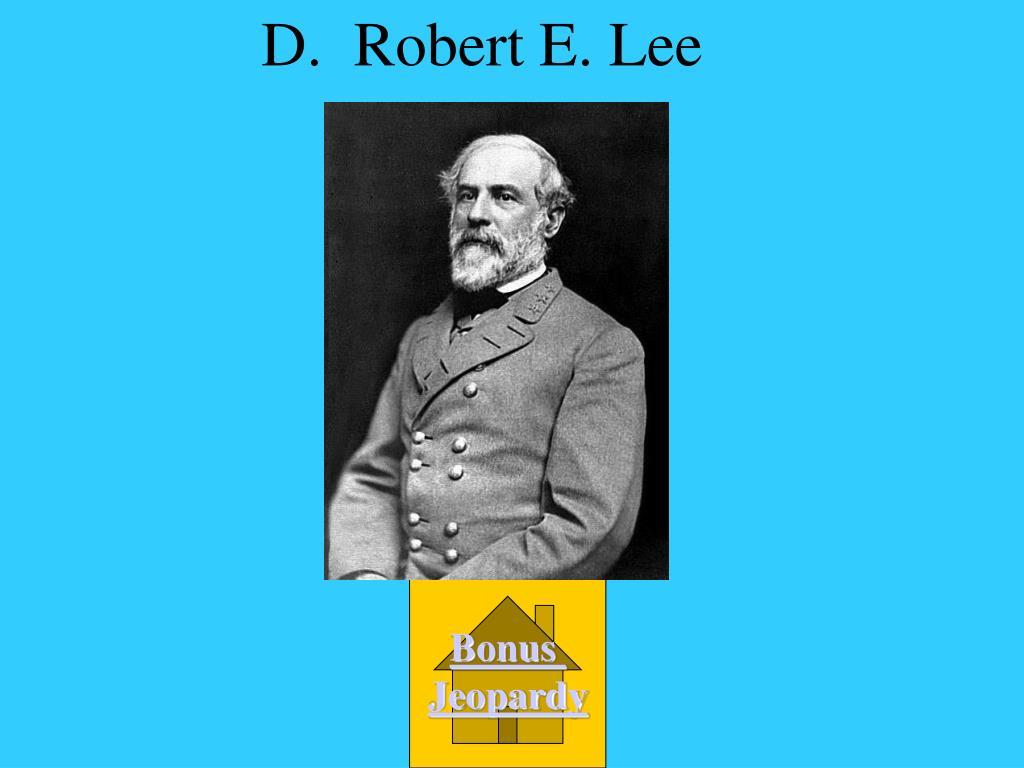 D.  Robert E. Lee