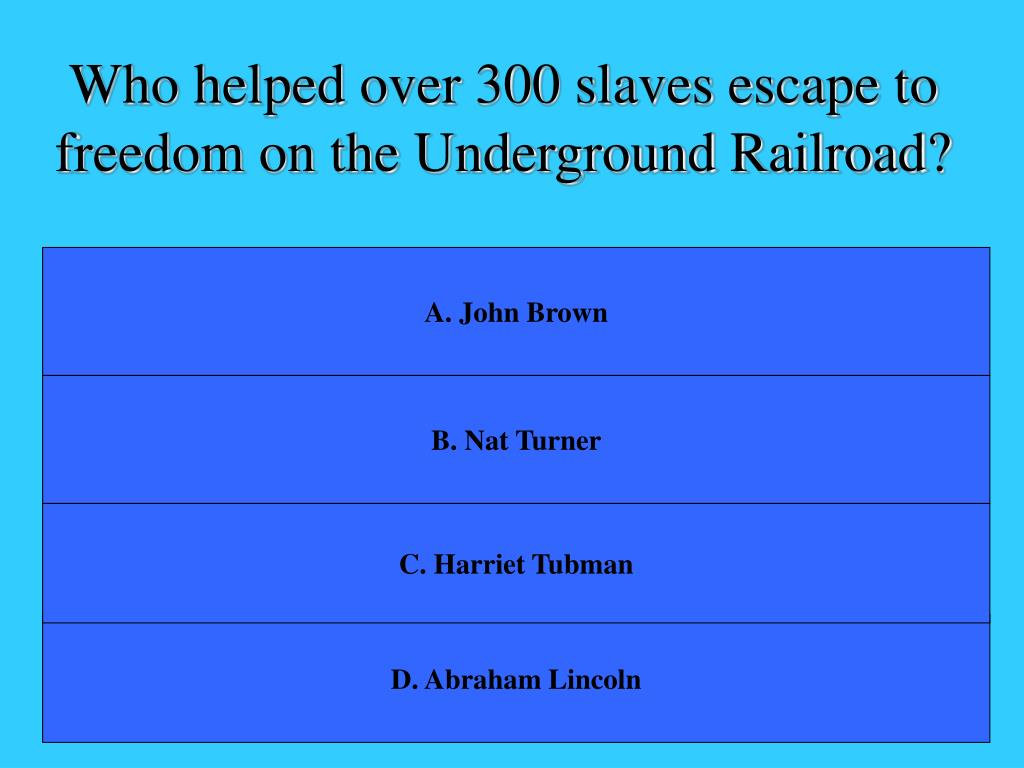 Who helped over 300 slaves escape to freedom on the Underground Railroad?