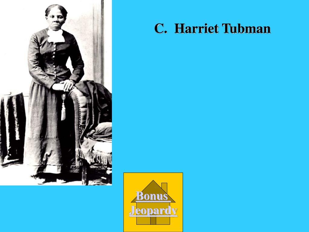 C.  Harriet Tubman