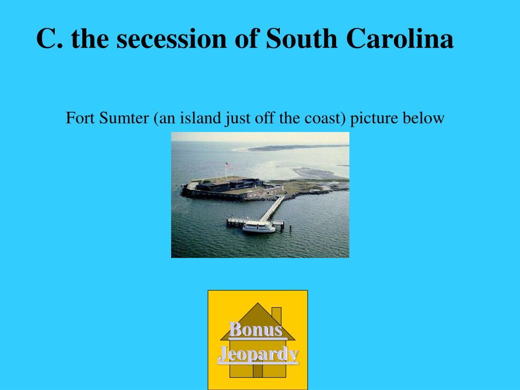 C. the secession of South Carolina