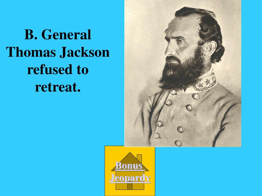 B. General Thomas Jackson refused to retreat.