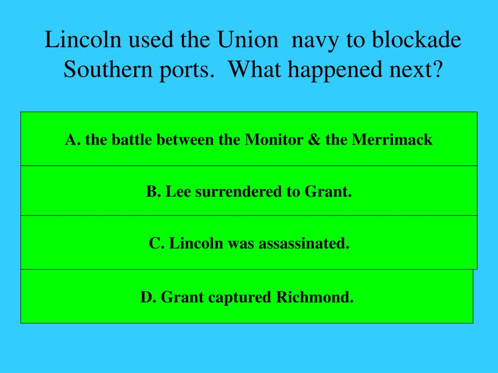 Lincoln used the Union  navy to blockade Southern ports.  What happened next?