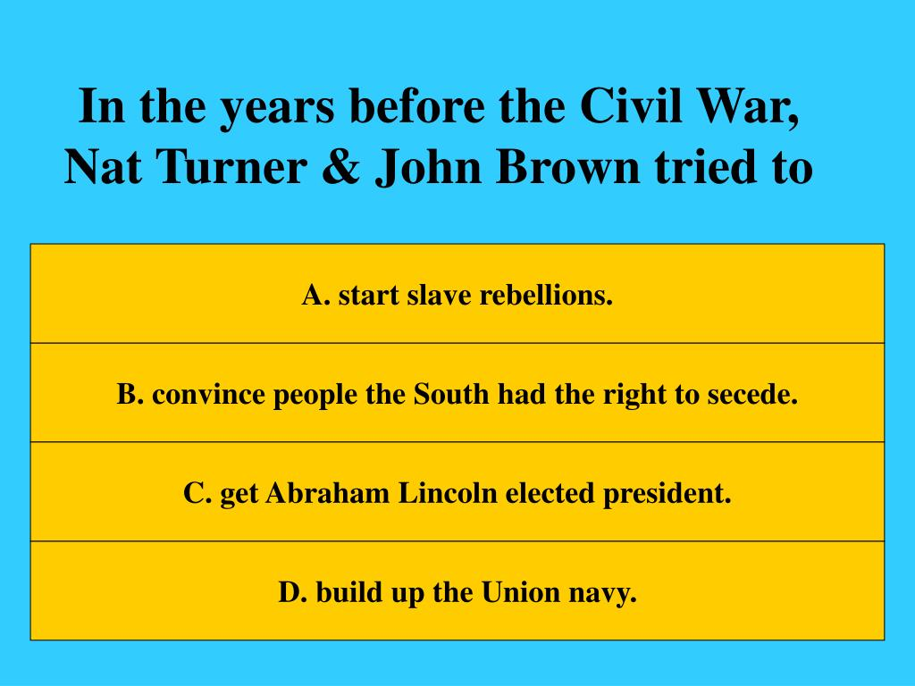 In the years before the Civil War, Nat Turner & John Brown tried to