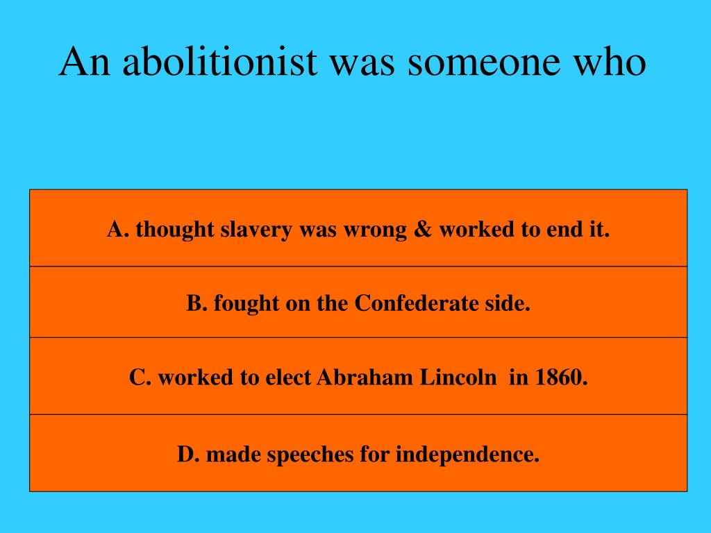 An abolitionist was someone who