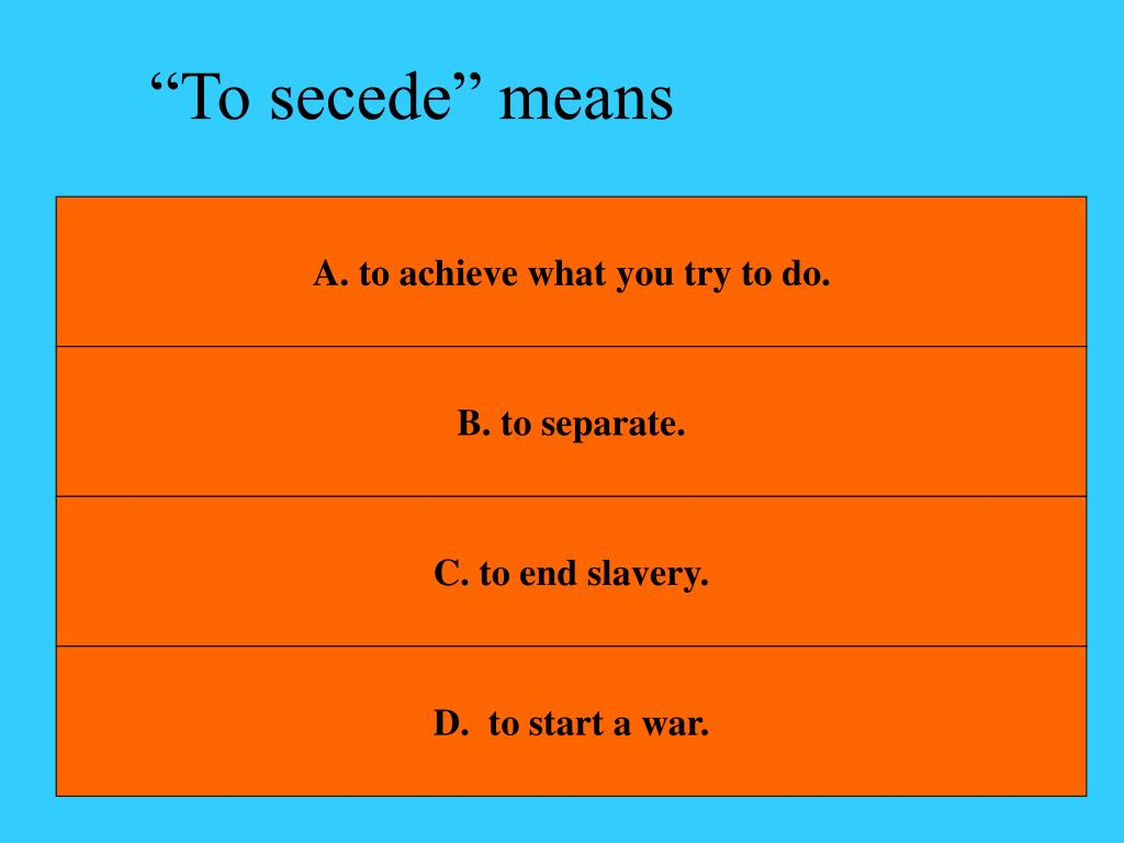 """To secede"" means"