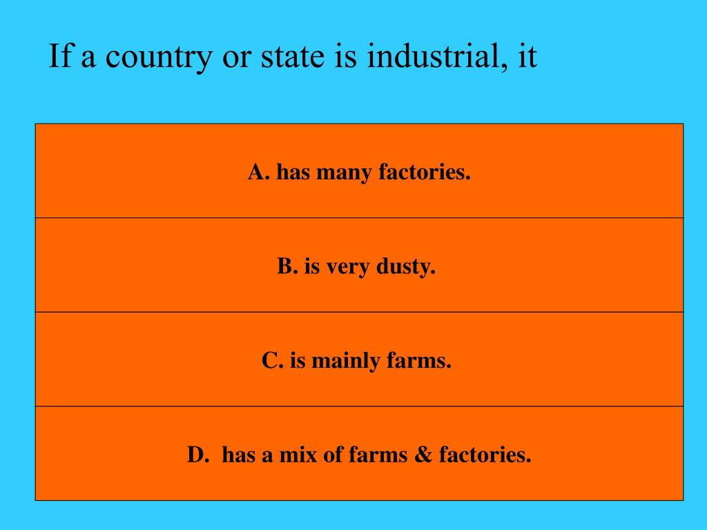 If a country or state is industrial, it