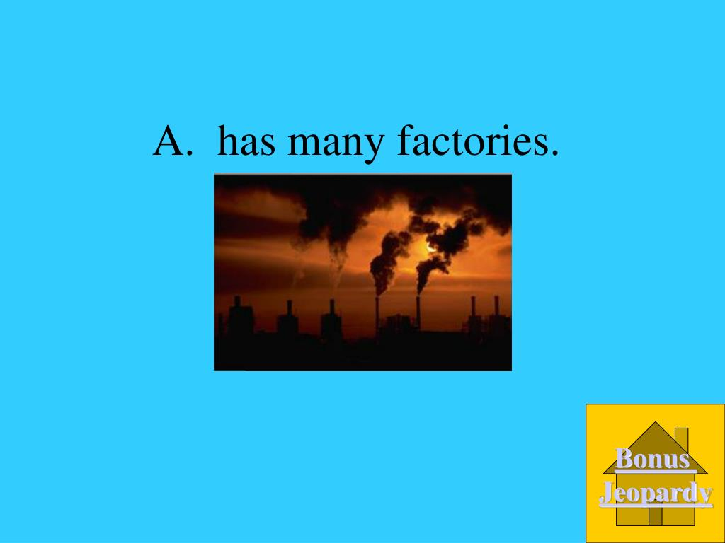 A.  has many factories.