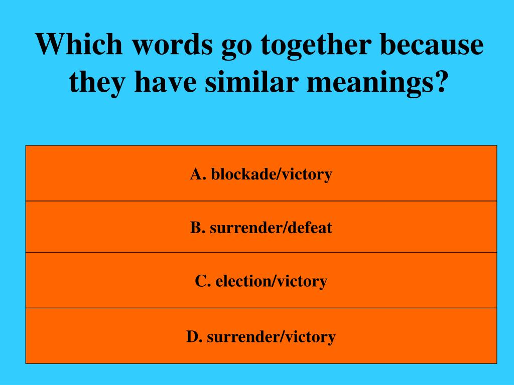 Which words go together because they have similar meanings?