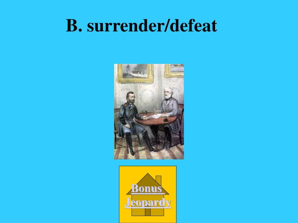 B. surrender/defeat