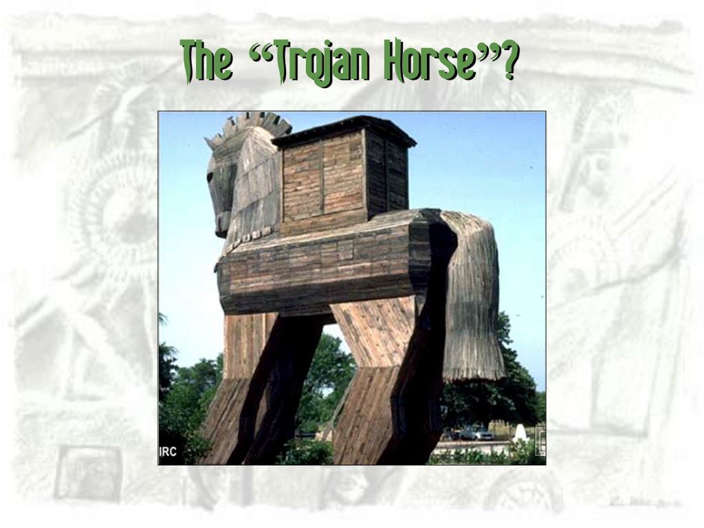 "The ""Trojan Horse""?"