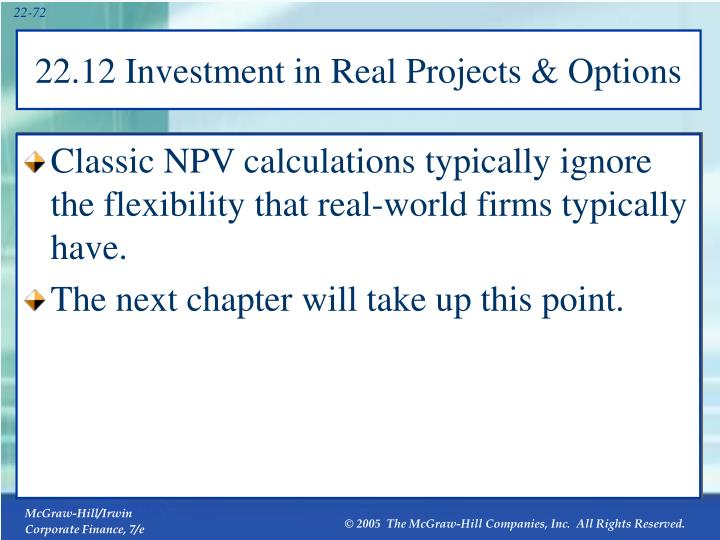 Classic NPV calculations typically ignore the flexibility that real-world firms typically have.