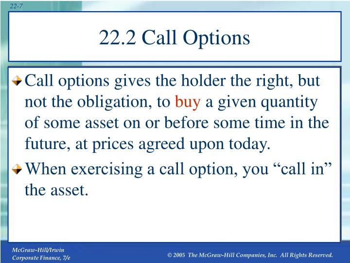 Call options gives the holder the right, but not the obligation, to