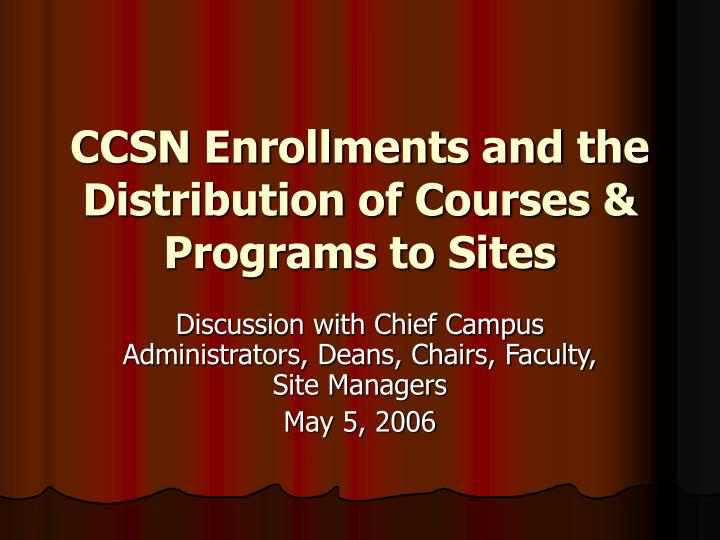 Ccsn enrollments and the distribution of courses programs to sites