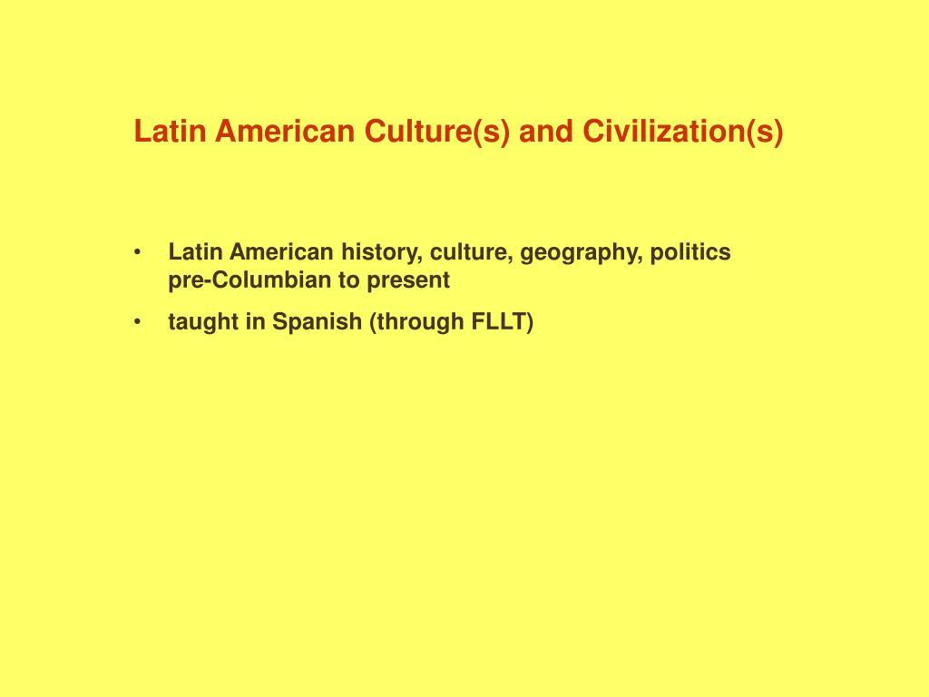 Latin American Culture(s) and Civilization(s)