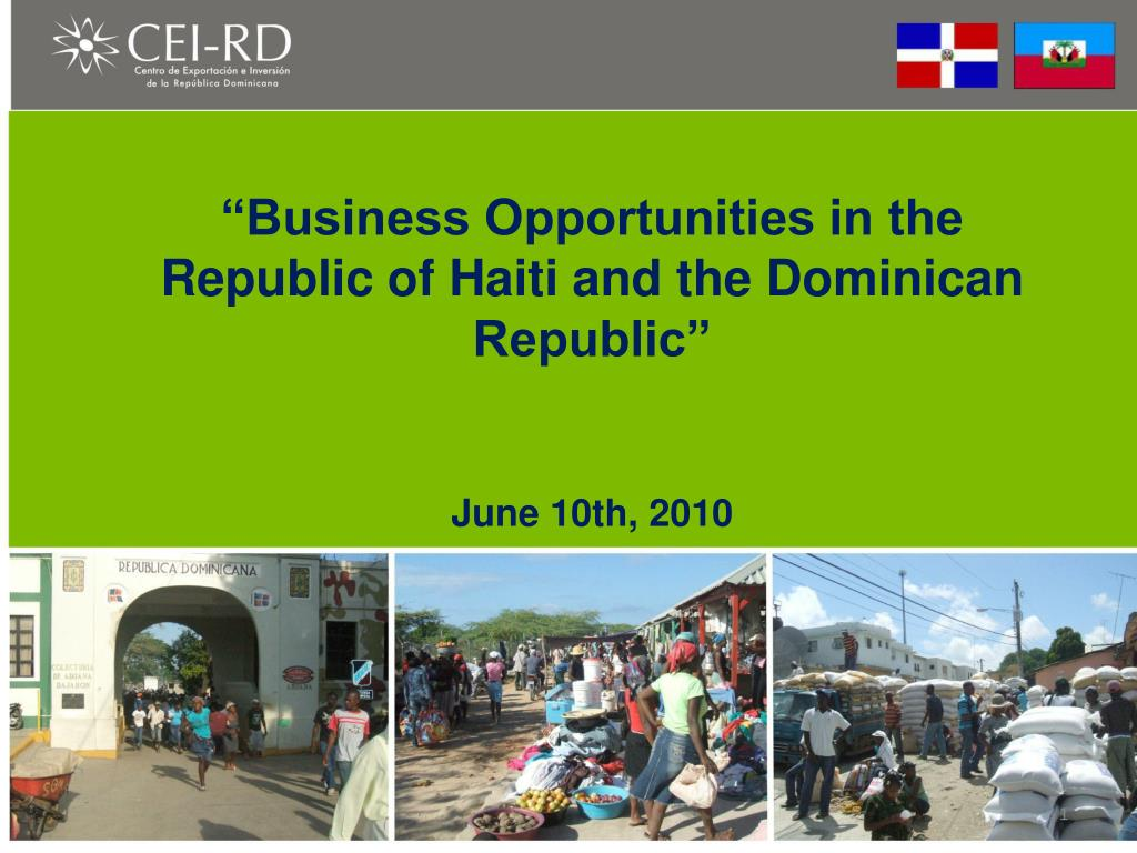 """Business Opportunities in the Republic of Haiti and the Dominican Republic"""