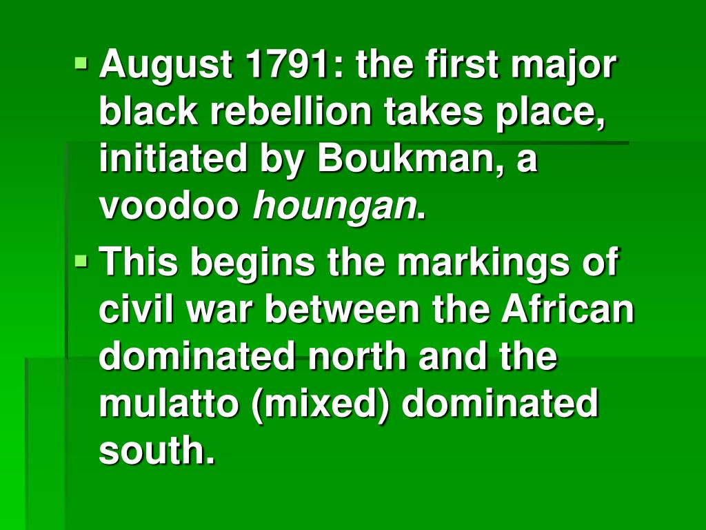 August 1791: the first major black rebellion takes place, initiated by Boukman, a voodoo