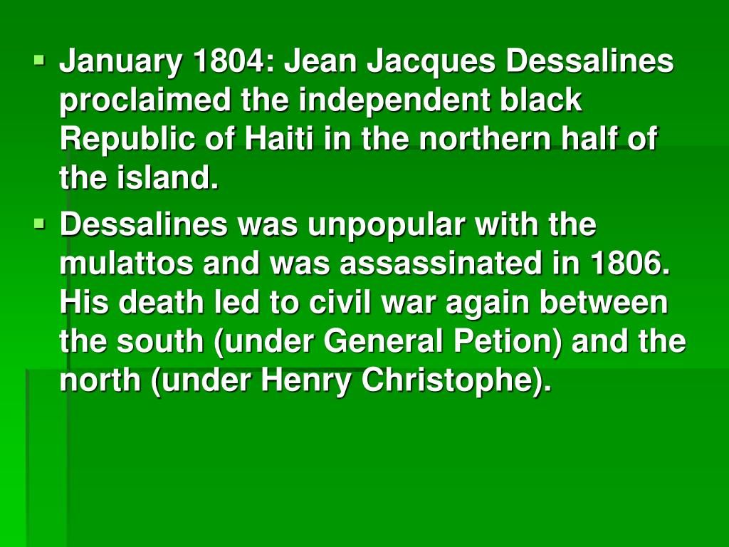 January 1804: Jean Jacques Dessalines proclaimed the independent black Republic of Haiti in the northern half of the island.