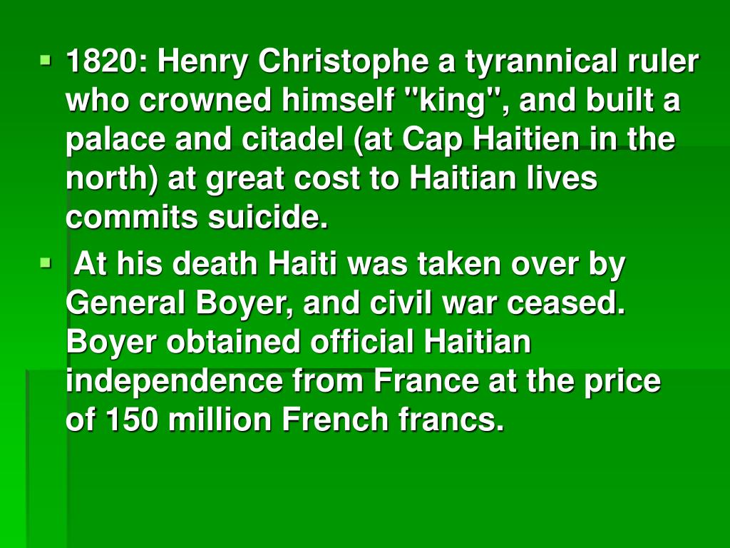 """1820: Henry Christophe a tyrannical ruler who crowned himself """"king"""", and built a palace and citadel (at Cap Haitien in the north) at great cost to Haitian lives commits suicide."""