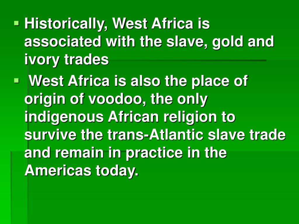 Historically, West Africa is associated with the slave, gold and ivory trades