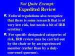 not quite exempt expedited review