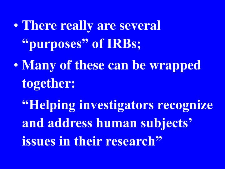 "There really are several ""purposes"" of IRBs;"