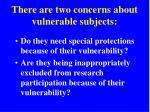 there are two concerns about vulnerable subjects