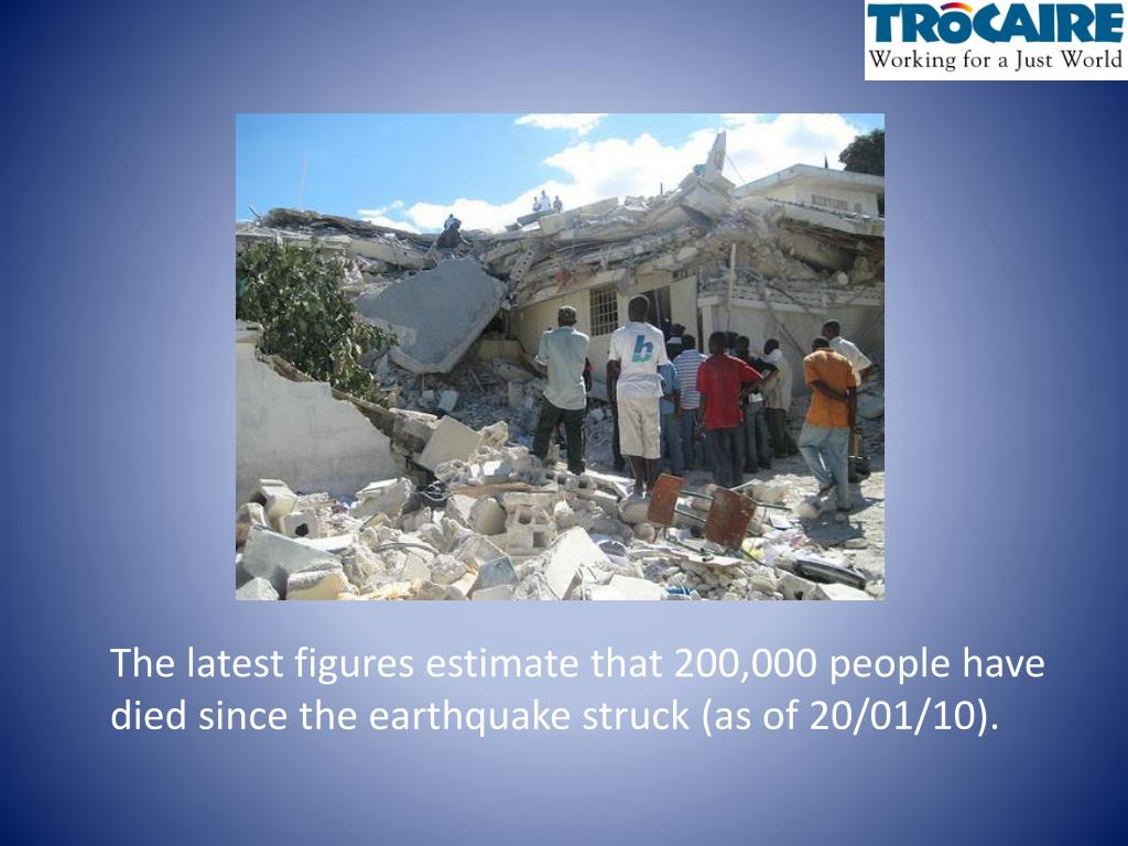 The latest figures estimate that 200,000 people have died since the earthquake struck (as of 20/01/10).