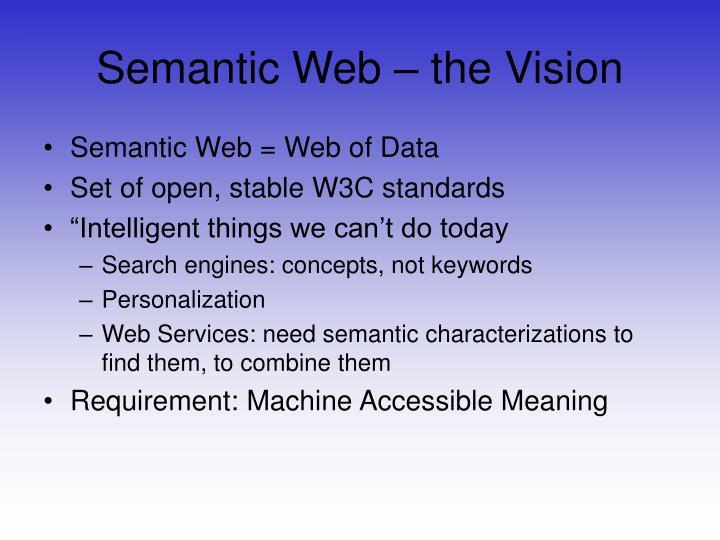 Semantic Web – the Vision