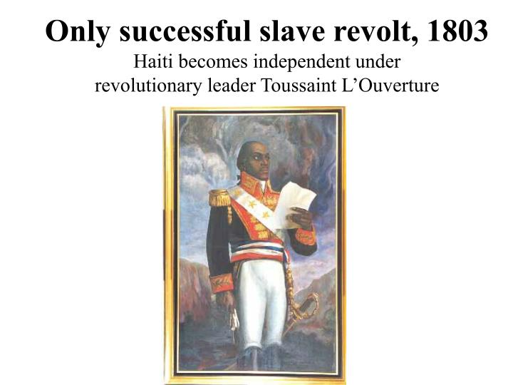 Only successful slave revolt, 1803