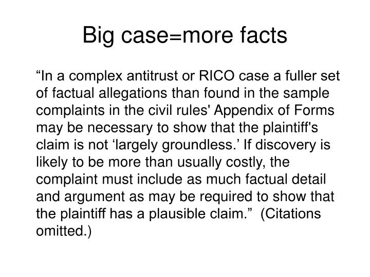 Big case=more facts