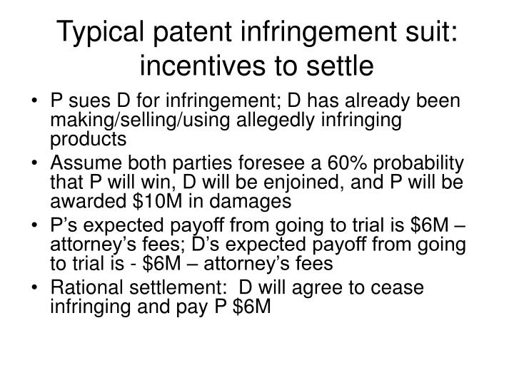 Typical patent infringement suit:  incentives to settle