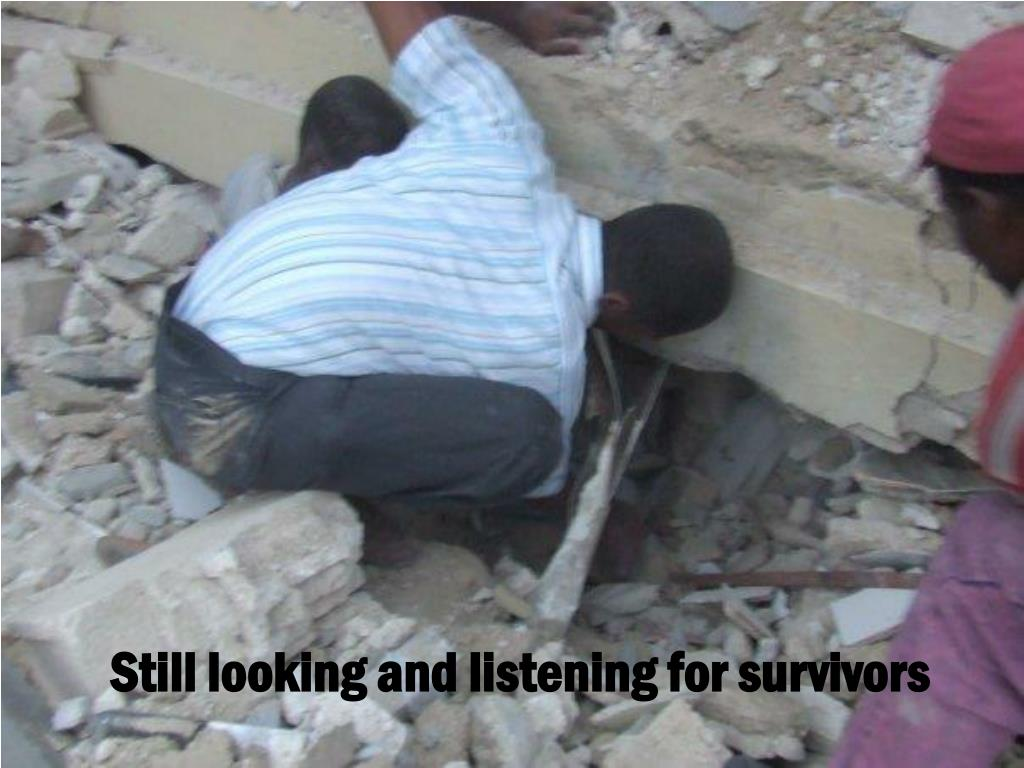 Still looking and listening for survivors