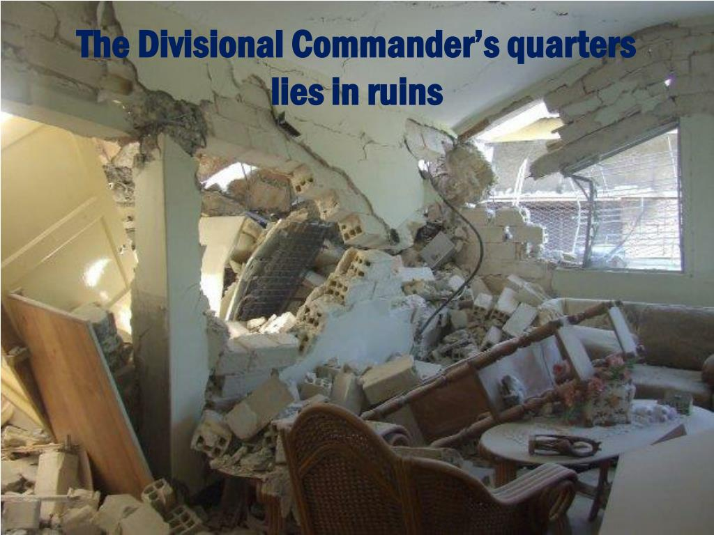 The Divisional Commander's quarters   lies in ruins