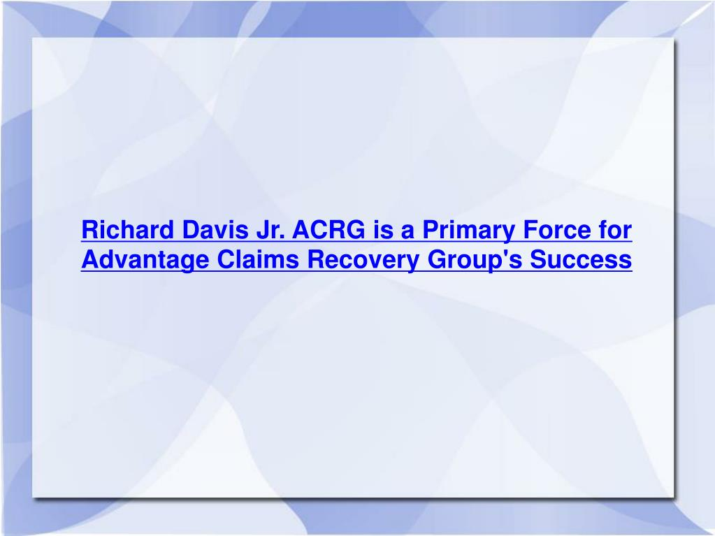 Richard Davis Jr. ACRG is a Primary Force for Advantage Claims Recovery Group's Success